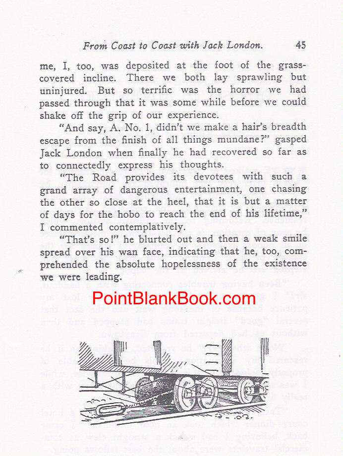 Leon Livingston's (A-No-1) description of jumping off the train to avoid the dangling and deadly coupling clanking under the track as seen in the film, Emperor of the North. His description of Jack London is more like the Keith Carradine character than what London was actually like.